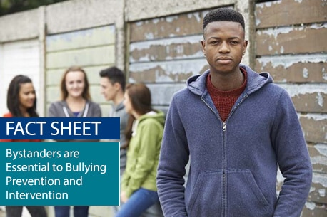 Fact Sheet: Bystanders are Essential to Bullying Prevention and Intervention